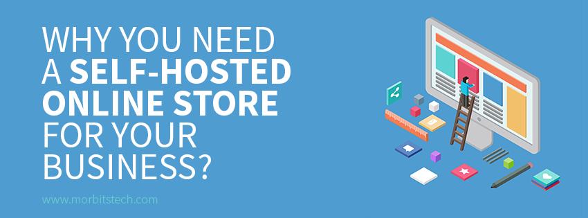 Why You Need a Self Hosted Online Store for Your Business?