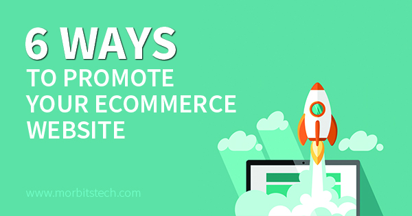 6 Ways to Promote Your Ecommerce Website to the Right Audience in Minimum Span of Time?